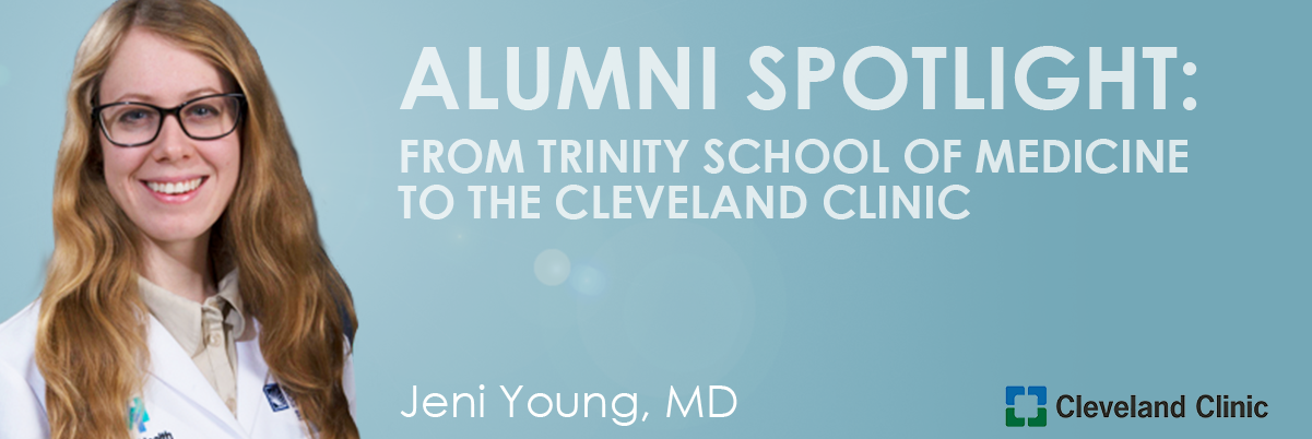 Dr. Jennifer Young, graduate of Trinity School of Medicine heads to the Cleveland Clinic