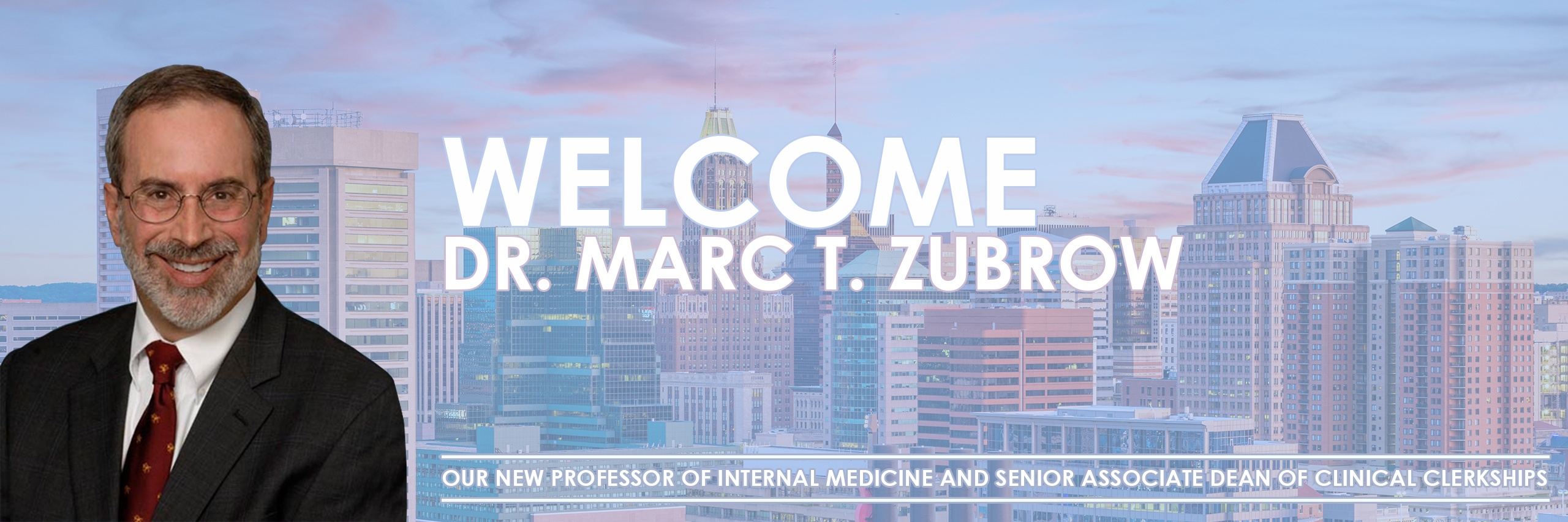 Welcome Dr. Marc T. Zubrow Our New Professor of Internal Medicine and Senior Associate Dean of Clinical Clerkships